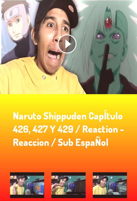 NARUTO SHIPPUDEN CAPÍTULO 426 427 Y 429 / REACTION - REACCION / SUB ESPAÑOL naruto react reacting